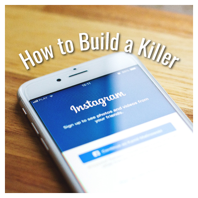 How to Build a Killer Instagram