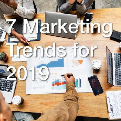 7 Marketing Trends for 2019
